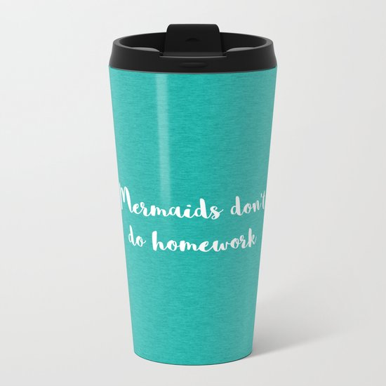 Mermaids Homework Funny Quote Metal Travel Mug