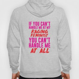 If You Can't Handle Me at My Raging Feminist T-shirt Hoody
