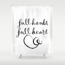 full hands, full heart Shower Curtain