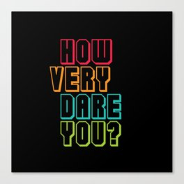 how VERY dare you Canvas Print