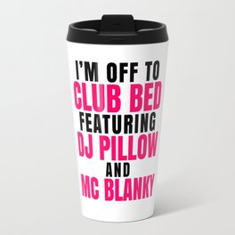 I'm Off to Club Bed Featuring DJ Pillow & MC Blanky Travel Mug
