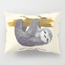 Never stop dreaming Pillow Sham