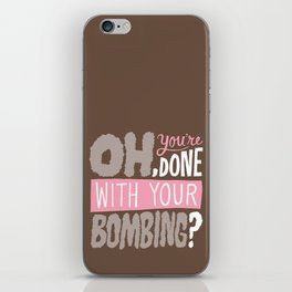 Done With Your Bombing iPhone Skin