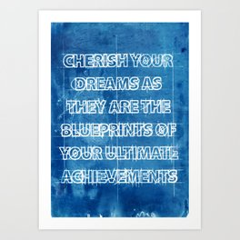 Cherish Your Dreams As They Are The Blueprints Of Your Ultimate Achievements Art Print
