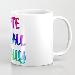 I hate you all equally Coffee Mug