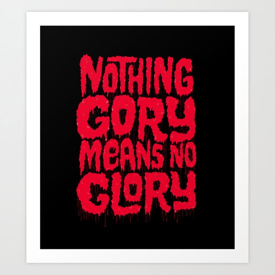 Nothing Gory Means No Glory Art Print