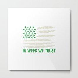 In Weed We Trust | Ganja Cannabis 420 Gifts Metal Print
