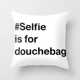 Selfie is for douchebag Throw Pillow