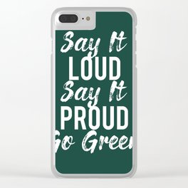 Say It Proud Go Green Clear iPhone Case