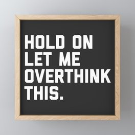 Hold On, Overthink This Funny Quote Framed Mini Art Print