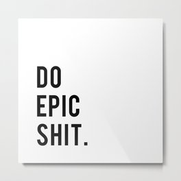 Do Epic Sh*t Minimal Motivational Quote Metal Print