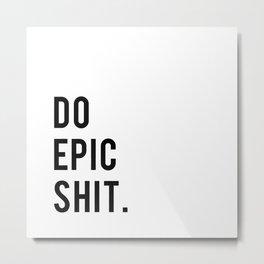 Do Epic Sh*t Minimal Motivational Quote Metal Print