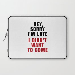 HEY, SORRY I'M LATE - I DIDN'T WANT TO COME (Crimson) Laptop Sleeve