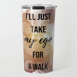 I'll just take my ego for a walk - Movie quote collection Travel Mug