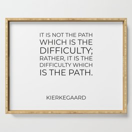 Kierkegaard Quotes - It is not the path which is the difficulty Serving Tray