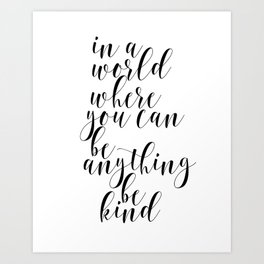 In A World Where You Can Be Anything Be Kind,Home Decor, Master Bedroom Art, Black and White Art Art Print
