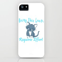 Being This lazy, Requires Effort Cat iPhone Case