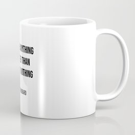 Positive anything is better than negative nothing.   Coffee Mug
