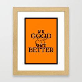 Be Good & Get Better Poster Framed Art Print