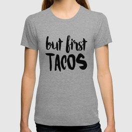 But First... TACOS T-shirt