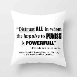 Distrust ALL in whom the impulse to punish is powerfull Throw Pillow