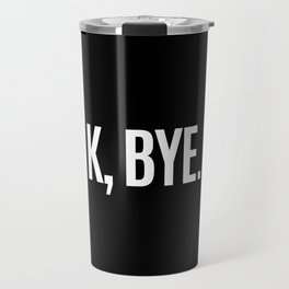 K, BYE OK BYE K BYE KBYE (Black & White) Travel Mug