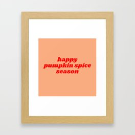 happy pumpkin spice season Framed Art Print