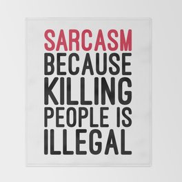 Sarcasm Funny Quote Throw Blanket