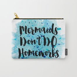 Mermaids don't Do Homeworks Carry-All Pouch