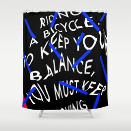 Life is like riding a bicycle. To keep your balance, you must keep moving. Albert Einstein Shower Curtain