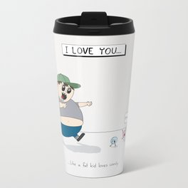 Like A Fat Kid Loves Candy Metal Travel Mug