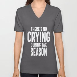 There's No Crying During Tax Season Unisex V-Neck