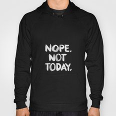 NOPE. Not Today. [white lettering] Hoody