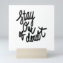 Stay Out of Doubt Quote Mini Art Print