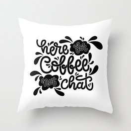Here For Coffee Not Chat - Black and White Throw Pillow