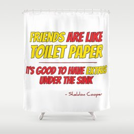 Friends are like toilet paper Shower Curtain