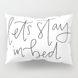 stay in bed Pillow Sham