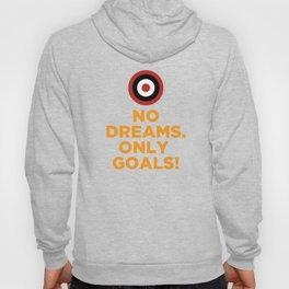 No DREAMS.Only GOALS! Hoody
