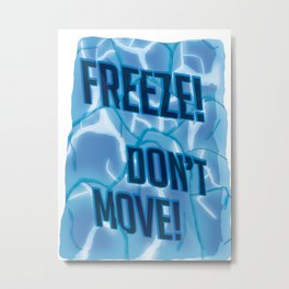Freeze! Don't Move! Metal Print