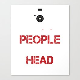 I Shoot People And Sometimes Cut Off Their Head Photography Camera Cam Gifts Canvas Print