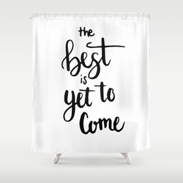 THE BEST IS YET TO COME HANDLETTERING QUOTE Shower Curtain