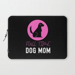 Full Time Dog Mom Laptop Sleeve