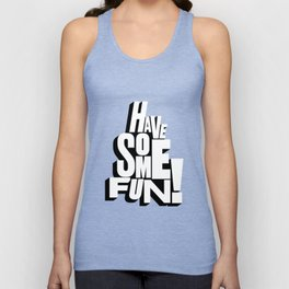 Have Some Fun! Unisex Tank Top