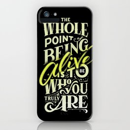 The Whole Point Of Being Alive iPhone Case