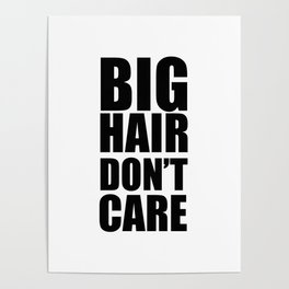 Big Hair Don't Care Poster