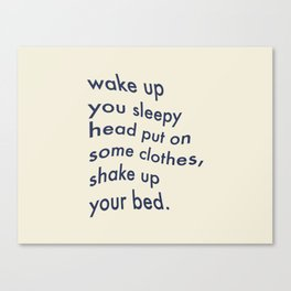 Wake Up You Sleepy Head Canvas Print