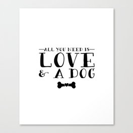 All You Need Is Love & A Dog Canvas Print