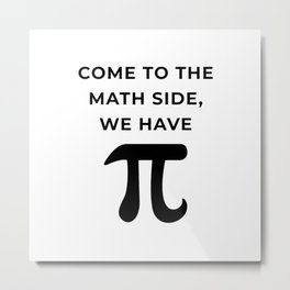 Come To The Math Side, We Have Pi Metal Print