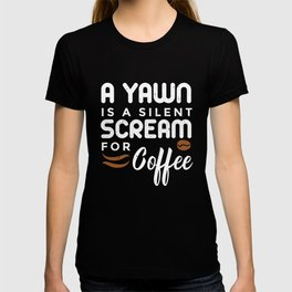 A Yawn Is A Silent Scream for Coffee print Caffein Lovers T-shirt