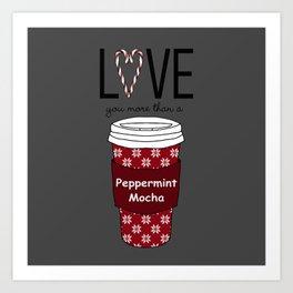 Love You More Than a Peppermint Mocha Art Print